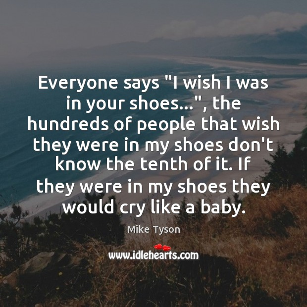 "Everyone says ""I wish I was in your shoes…"", the hundreds of Mike Tyson Picture Quote"