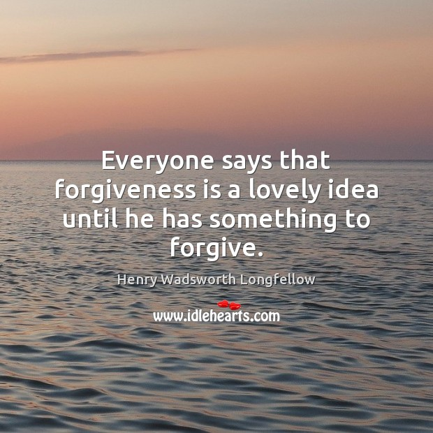 Image, Everyone says that forgiveness is a lovely idea until he has something to forgive.