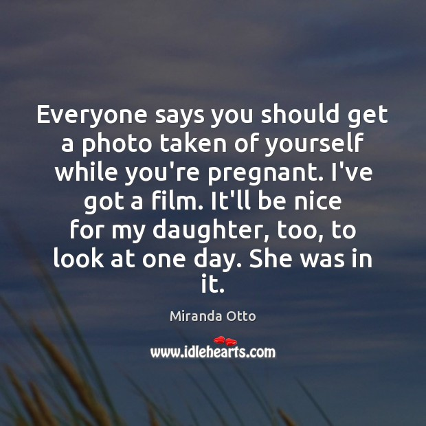 Image, Everyone says you should get a photo taken of yourself while you're