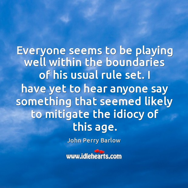 Everyone seems to be playing well within the boundaries of his usual rule set. Image