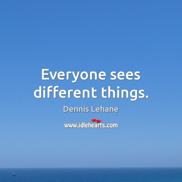 Everyone sees different things. Image