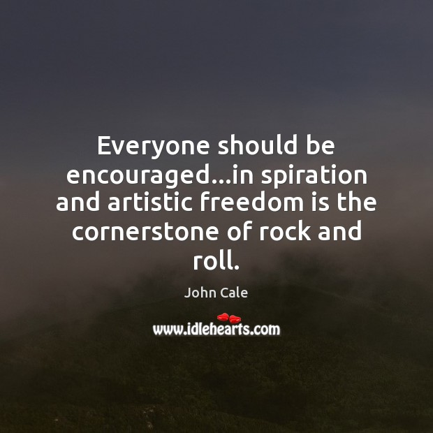 Image, Everyone should be encouraged…in spiration and artistic freedom is the cornerstone