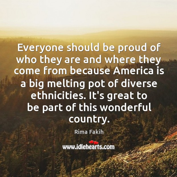 Everyone should be proud of who they are and where they come Image
