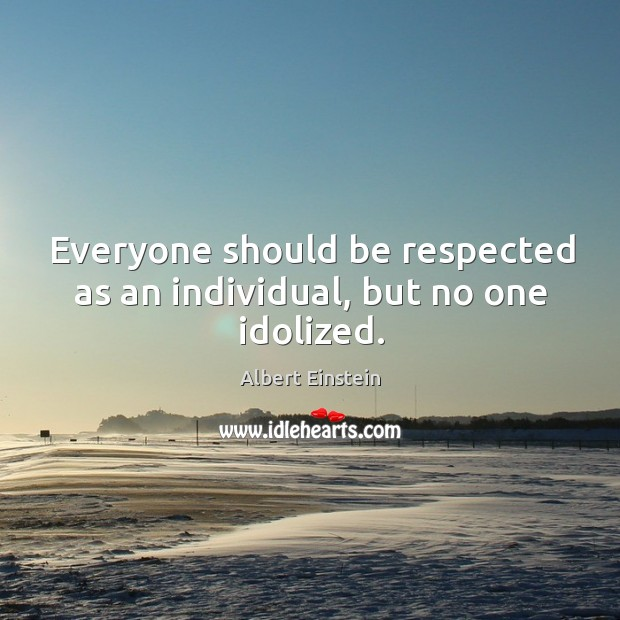 Image, Everyone should be respected as an individual, but no one idolized.