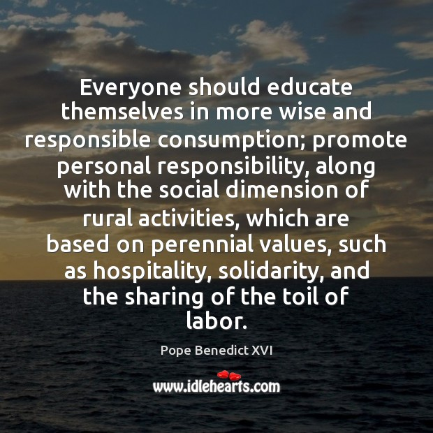 Everyone should educate themselves in more wise and responsible consumption; promote personal Image