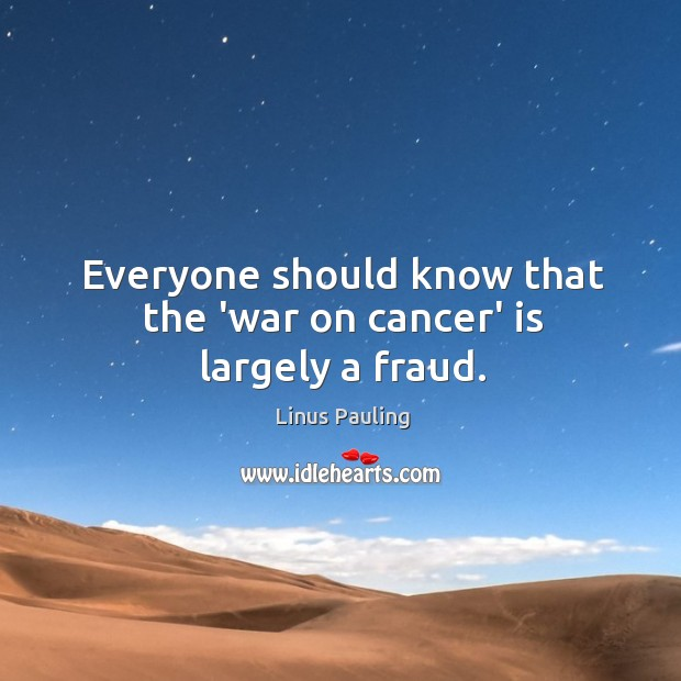 Image, Everyone should know that the 'war on cancer' is largely a fraud.