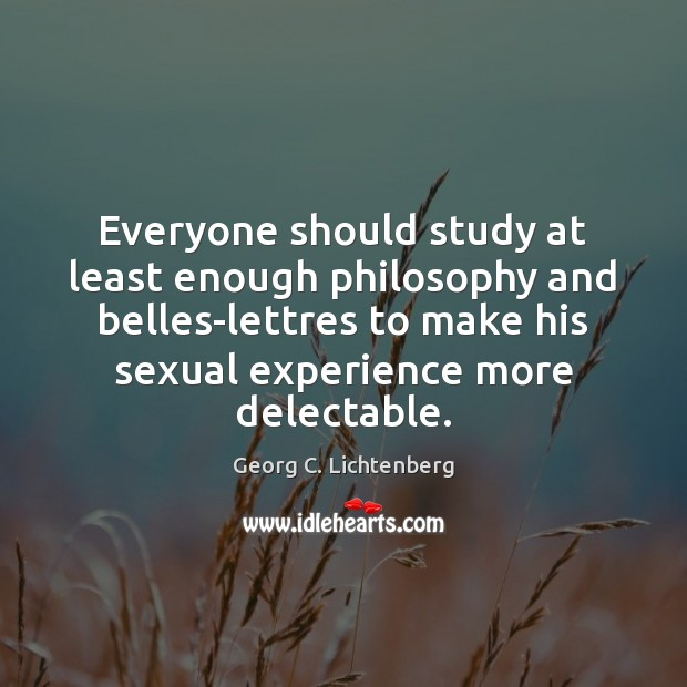 Image, Everyone should study at least enough philosophy and belles-lettres to make his
