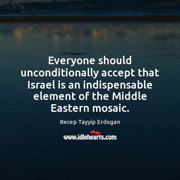 Everyone should unconditionally accept that Israel is an indispensable element of the Image