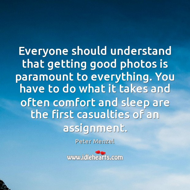 Image, Everyone should understand that getting good photos is paramount to everything. You