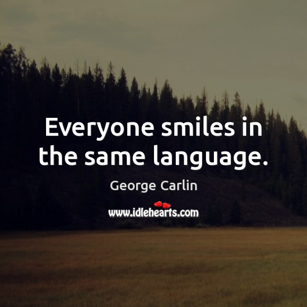 Everyone smiles in the same language. George Carlin Picture Quote
