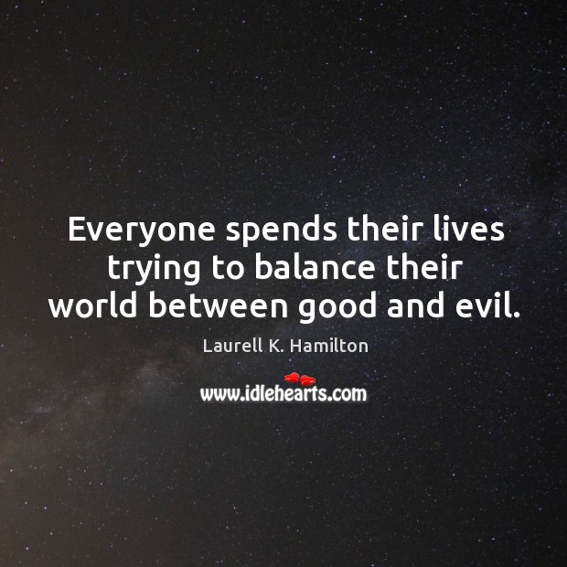 Everyone spends their lives trying to balance their world between good and evil. Image