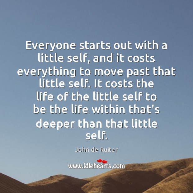 Image, Everyone starts out with a little self, and it costs everything to