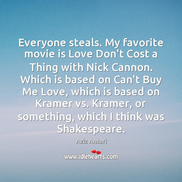 Image, Everyone steals. My favorite movie is Love Don't Cost a Thing with