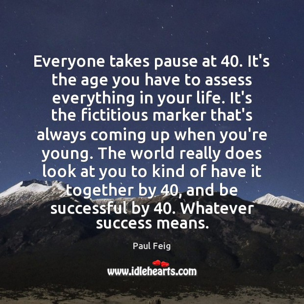 Image, Everyone takes pause at 40. It's the age you have to assess everything