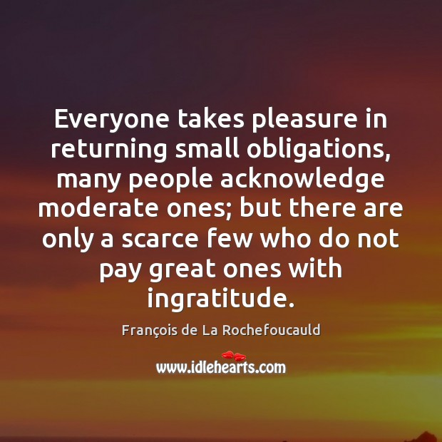 Image, Everyone takes pleasure in returning small obligations, many people acknowledge moderate ones;