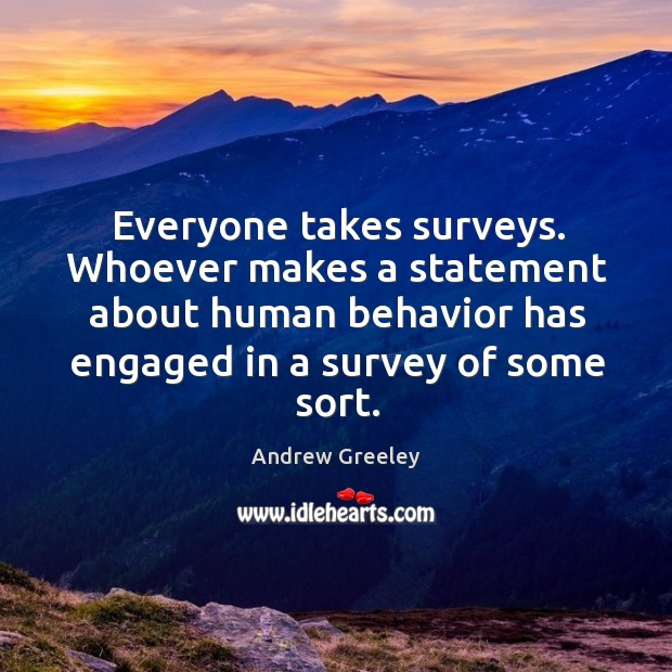 Image, Everyone takes surveys. Whoever makes a statement about human behavior has engaged in a survey of some sort.