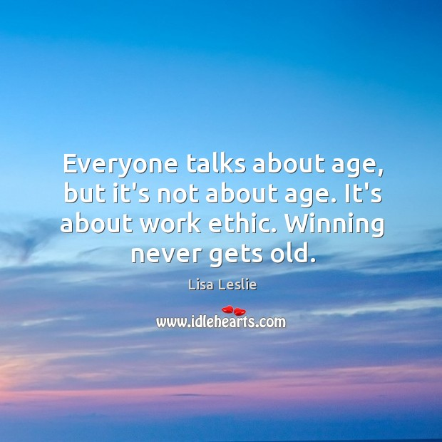 Everyone talks about age, but it's not about age. It's about work Image