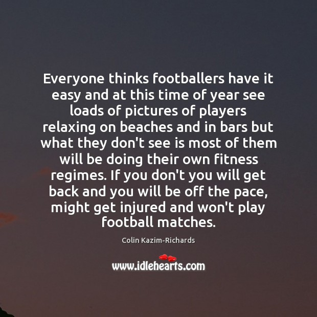 Everyone thinks footballers have it easy and at this time of year Fitness Quotes Image