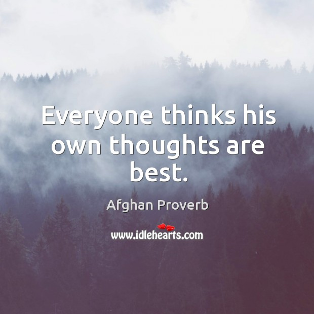 Everyone thinks his own thoughts are best. Afghan Proverbs Image