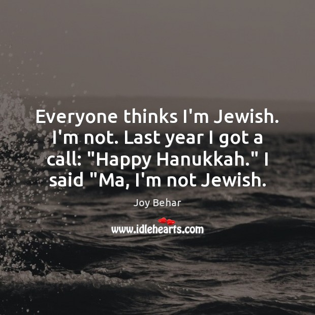 """Everyone thinks I'm Jewish. I'm not. Last year I got a call: """" Joy Behar Picture Quote"""