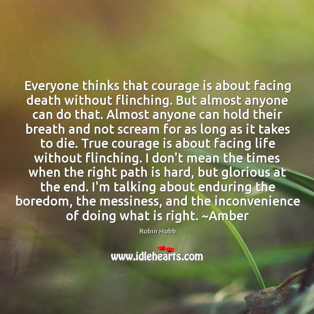 Image, Everyone thinks that courage is about facing death without flinching. But almost