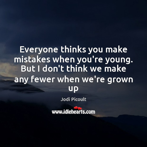 Everyone thinks you make mistakes when you're young. But I don't think Image