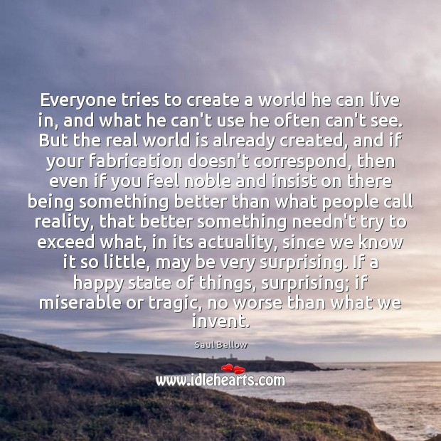 Everyone tries to create a world he can live in, and what Saul Bellow Picture Quote