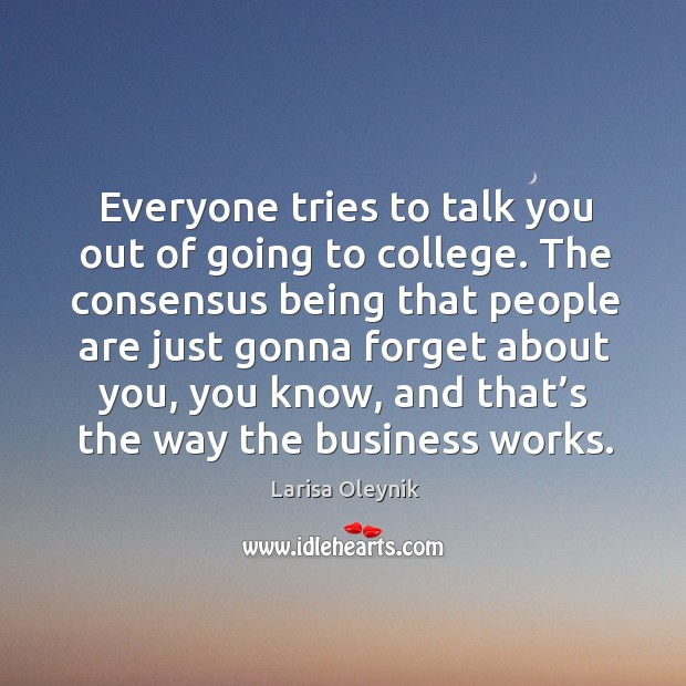 Everyone tries to talk you out of going to college. Image
