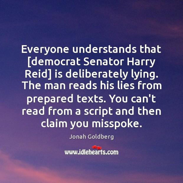 Everyone understands that [democrat Senator Harry Reid] is deliberately lying. The man Image