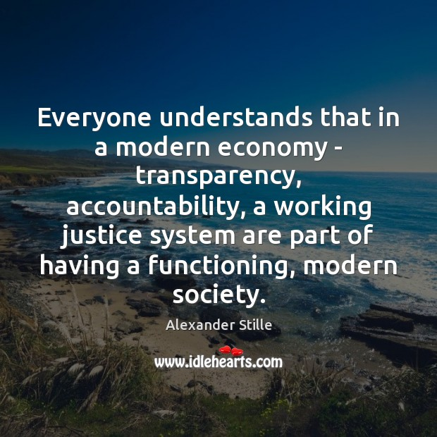 Everyone understands that in a modern economy – transparency, accountability, a working Economy Quotes Image