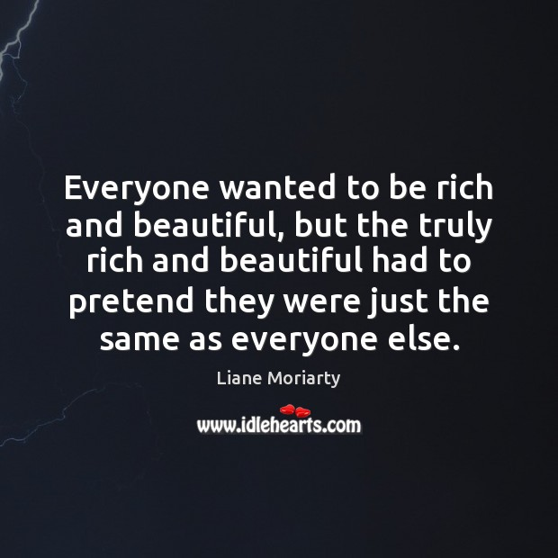 Everyone wanted to be rich and beautiful, but the truly rich and Image