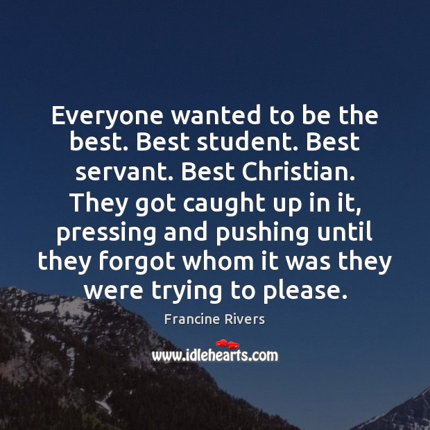 Everyone wanted to be the best. Best student. Best servant. Best Christian. Image