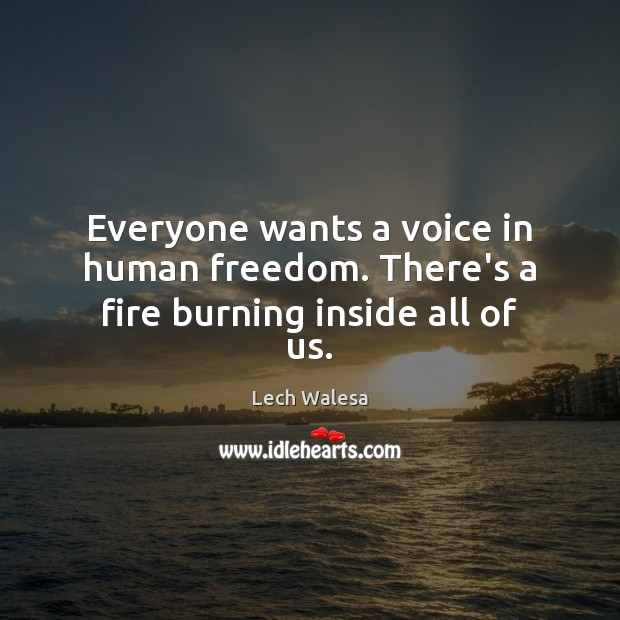 Image, Everyone wants a voice in human freedom. There's a fire burning inside all of us.