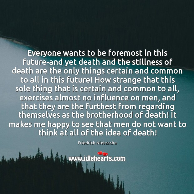 Everyone wants to be foremost in this future-and yet death and the Image