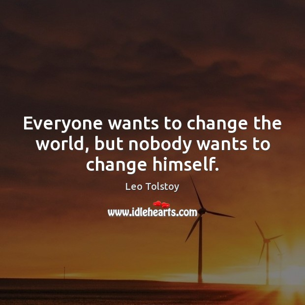 Image, Everyone wants to change the world, but nobody wants to change himself.
