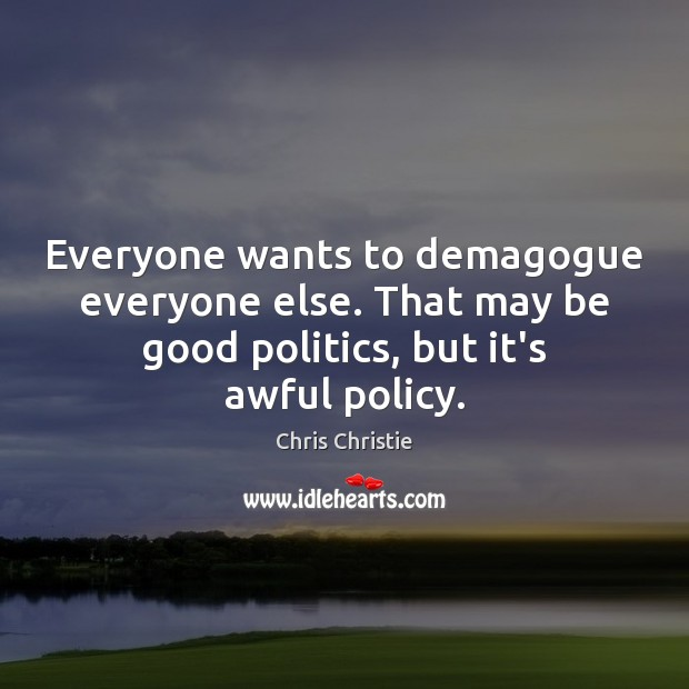 Everyone wants to demagogue everyone else. That may be good politics, but Image