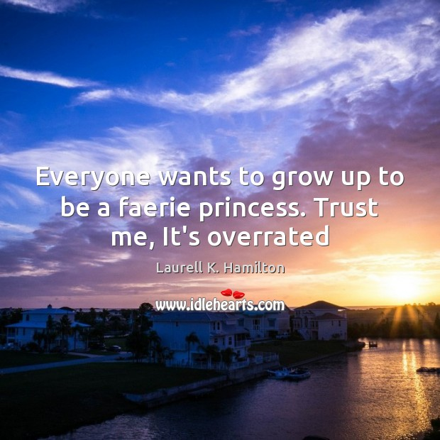 Everyone wants to grow up to be a faerie princess. Trust me, It's overrated Image