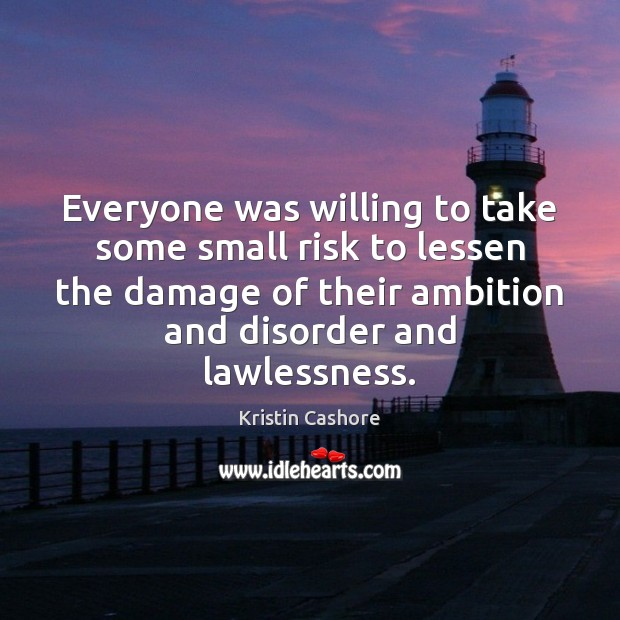 Everyone was willing to take some small risk to lessen the damage Kristin Cashore Picture Quote