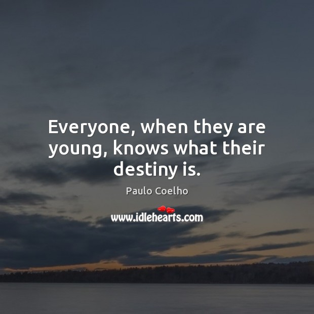 Image, Everyone, when they are young, knows what their destiny is.
