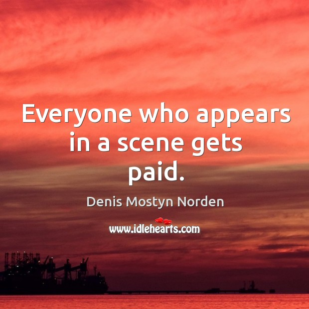 Everyone who appears in a scene gets paid. Image
