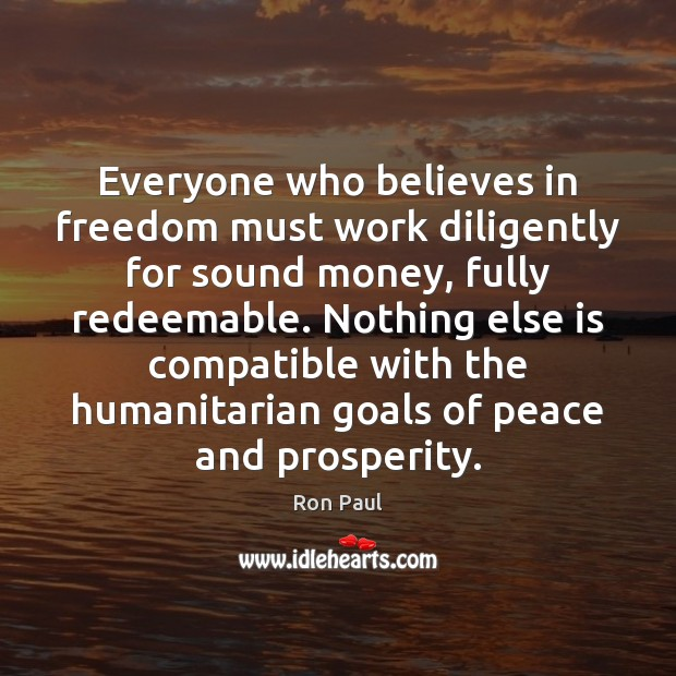 Image, Everyone who believes in freedom must work diligently for sound money, fully