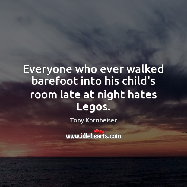 Everyone who ever walked barefoot into his child's room late at night hates Legos. Image