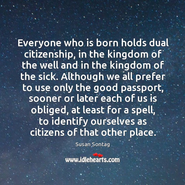 Everyone who is born holds dual citizenship, in the kingdom of the Image