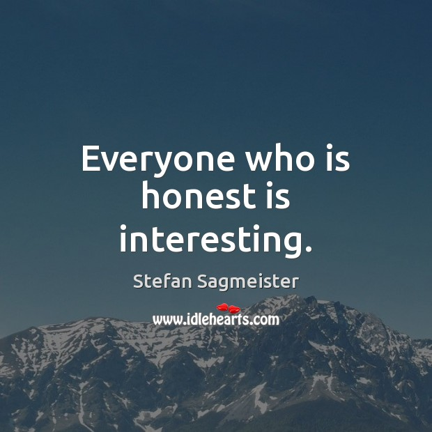 Everyone who is honest is interesting. Image