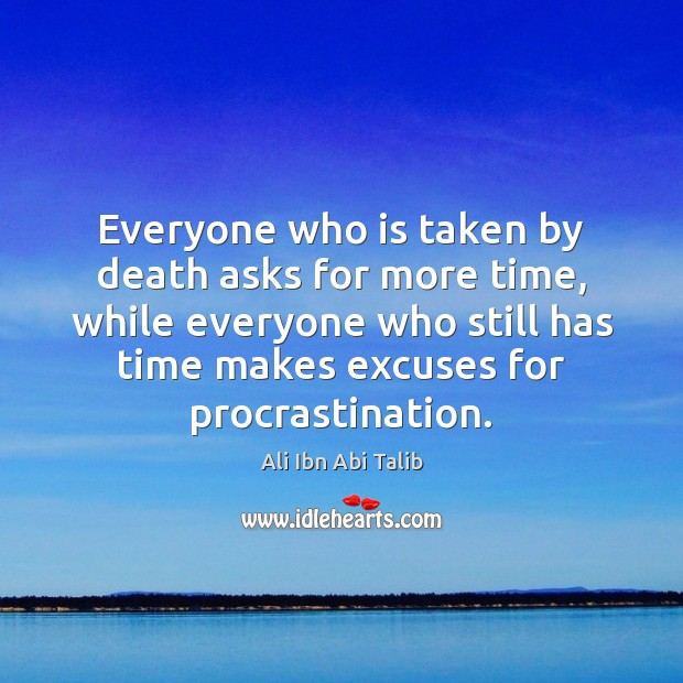Everyone who is taken by death asks for more time, while everyone Procrastination Quotes Image