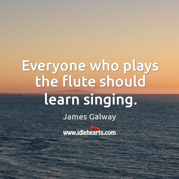 Everyone who plays the flute should learn singing. Image