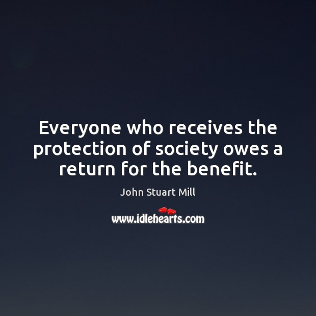 Image, Everyone who receives the protection of society owes a return for the benefit.