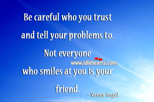Everyone Who Smiles At You Is Not Your Friend.