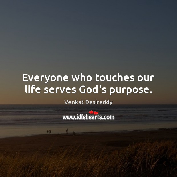 Image, Everyone who touches our life serves God's purpose.