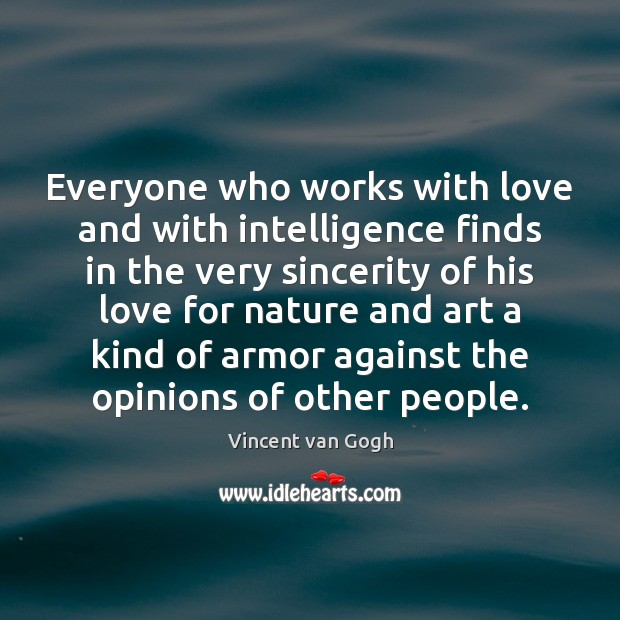 Everyone who works with love and with intelligence finds in the very Image